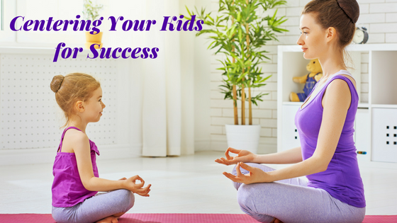 Centering Your Kids for Success